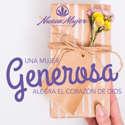 UNA MUJER GENEROSA ALEGRA EL CORAZÓN DE DIOS
